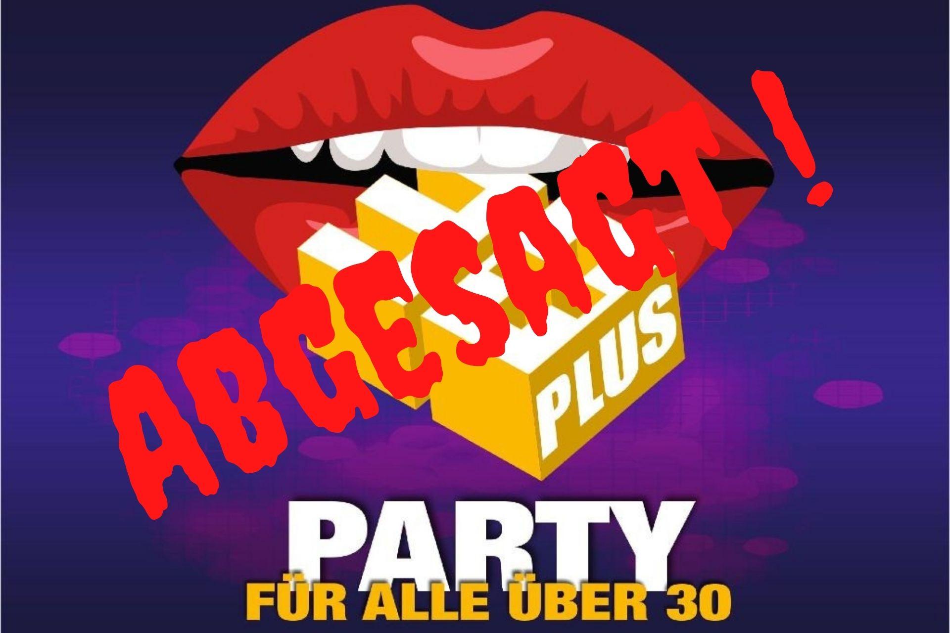 ABGESAGT / 30 PLUS Party